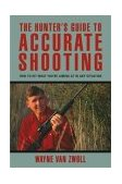 Hunter's Guide to Accurate Shooting How to Hit What You're Aiming at in Any Situation 2004 9781592284900 Front Cover