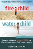 Fire Child, Water Child How Understanding the Five Types of ADHD Can Help You Improve Your Child's Self-Esteem and Attention 2012 9781608820900 Front Cover