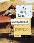 Incomplete Education 3,684 Things You Should Have Learned but Probably Didn't 3rd 2006 9780345468901 Front Cover