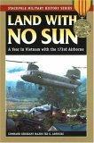 Land with No Sun A Year in Vietnam with the 173rd Airborne 2006 9780811732901 Front Cover