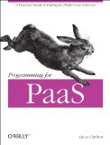Programming for PaaS A Practical Guide to Coding for Platform-As-a-Service 2013 9781449334901 Front Cover