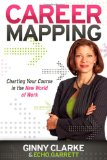 Career Mapping Charting Your Course in the New World of Work 2011 9781600379901 Front Cover