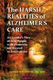 Harsh Realities of Alzheimer's Care An Insider's View of How People with Dementia Are Treated in Institutions 2012 9780313398902 Front Cover