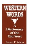 Western Words A Dictionary of the Old West 1997 9780781805902 Front Cover