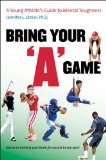 Bring Your a Game A Young Athlete's Guide to Mental Toughness 2009 9780807859902 Front Cover