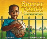 Soccer Fence A Story of Friendship, Hope, and Apartheid in South Africa 2014 9780399247903 Front Cover