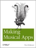 Making Musical Apps Real-Time Audio Synthesis on Android and IOS 2012 9781449314903 Front Cover