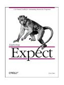 Exploring Expect A Tcl-Based Toolkit for Automating Interactive Programs 1994 9781565920903 Front Cover