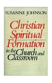 Christian Spiritual Formation in the Church and Classroom 1st 1989 9780687075904 Front Cover