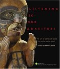 Listening to Our Ancestors The Art of Native Life along the North Pacific Coast 1st 2005 9780792241904 Front Cover