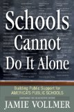 Schools Cannot Do It Alone : A businessman's transformation from critic to ally, and his step-by-step plan to increase public support for America's public Schools 1st 2010 9780982756904 Front Cover