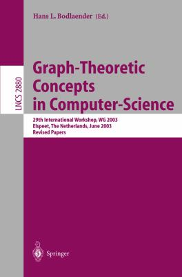 Graph-Theoretic Concepts in Computer Science 29th International Workshop, WG 2003, Elspeet, the Netherlands, June 19-21, 2003, Revised Papers 2003 9783540398905 Front Cover