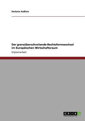 GRENZ�BERSCHREITENDE RECHTSFORMWECHSEL IM EUROP�ISCHEN WIRTSCHAFTSRAUM 2010 9783640700905 Front Cover