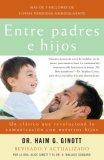 Entre Padres e Hijos Un Cl�sico Que Revoluciono la Comunicacion con Nuestros Hijos 2007 9780307278906 Front Cover