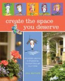 Create the Space You Deserve An Artistic Journey to Expressing Yourself Through Your Home 2008 9781599212906 Front Cover