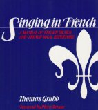 Singing in French : a Manual of French Diction and French Vocal Repertoire A Manual of French Diction and French Vocal Repertoire