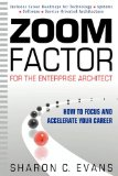 Zoom Factor for the Enterprise Architect How to Focus and Accelerate Your Career 2010 9780981260907 Front Cover