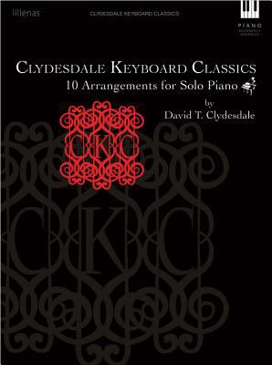 Clydesdale Keyboard Classics 10 Arrangements for Solo Piano 2012 9780834181908 Front Cover