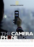 Camera Phone Book How to Shoot Like a Pro, Print, Store, Display, Send Images, Make a Short Film 1st 2007 9781426200908 Front Cover