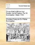 Coup-D'il Politique Sur L'Avenir de la France Par M Dumouriez Mars 1795 2010 9781170496909 Front Cover