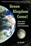 Green Kingdom Come! Jesus and a Sustainable Earth 2009 9781604940909 Front Cover