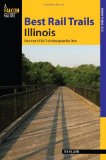 Best Rail Trails Illinois More Than 40 Rail Trails Throughout the State 2010 9780762746910 Front Cover