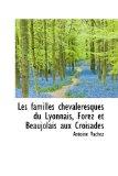 Familles Chevaleresques du Lyonnais, Forez et Beaujolais Aux Croisades 2009 9781110986910 Front Cover