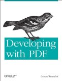 Developing with PDF Dive into the Portable Document Format 2013 9781449327910 Front Cover