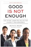 Good Is Not Enough And Other Unwritten Rules for Minority Professionals 2009 9781591842910 Front Cover