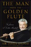 Man with the Golden Flute Sir James, a Celtic Minstrel 2009 9780470503911 Front Cover