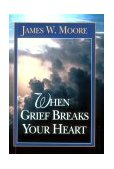 When Grief Breaks Your Heart 1995 9780687007912 Front Cover