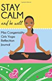 Stay Calm and Be Well Miss Congeniality Girls Yoga Reflection Journal 2013 9781494378912 Front Cover