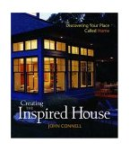 Creating the Inspired House Discovering Your Place Called Home 2004 9781561586912 Front Cover