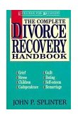 Complete Divorce Recovery Handbook Grief, Stress, Guilt, Children, Co-Dependence, Self-Esteem, Dating, Remarriage 1992 9780310573913 Front Cover