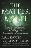 Matter Myth Dramatic Discoveries That Challenge Our Understanding of Physical Reality 2007 9780743290913 Front Cover