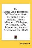States and Territories of the Great West Including Ohio, Indiana, Illinois, Missouri, Michigan, Wisconsin, Iowa, Minnesota, Kansas and Nebraska ( 2008 9781436612913 Front Cover