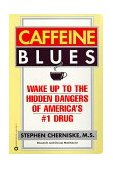 Caffeine Blues Wake up to the Hidden Dangers of America's #1 Drug 1998 9780446673914 Front Cover