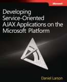 Developing Service-Oriented AJAX Applications on the Microsoft� Platform 2008 9780735625914 Front Cover