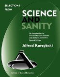 Selections from Science and Sanity An Introduction to Non-Aristotelian Systems and General Semantics, Second Edition 2nd 2010 9780982755914 Front Cover