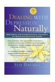 Dealing with Depression Naturally Alternatives and Complementary Therapies for Restoring Emotional Health 2nd 2000 Revised 9780658002915 Front Cover