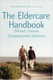 Eldercare Handbook Difficult Choices, Compassionate Solutions 2006 9780060776916 Front Cover