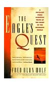 Eagle's Quest A Physicist Finds the Scientific Truth at the Heart of the Shamanic World 1992 9780671792916 Front Cover