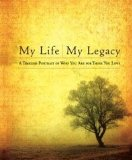 My Life, My Legacy A Timeless Portrait of Who You Are for Those You Love 2010 9781439102916 Front Cover