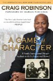 Game of Character A Family Journey from Chicago's Southside to the Ivy League and Beyond 2011 9781592405916 Front Cover