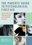 Parents' Guide to Psychological First Aid Helping Children and Adolescents Cope with Predictable Life Crises 2010 9780195381917 Front Cover