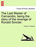 Last Master of Carnandro, Being the Story of the Revenge of Ronald Sinclair 2011 9781241175917 Front Cover
