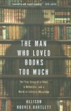 Man Who Loved Books Too Much The True Story of a Thief, a Detective, and a World of Literary Obsession 2009 9781594488917 Front Cover