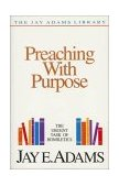 Preaching with Purpose The Urgent Task of Homiletics 1986 9780310510918 Front Cover