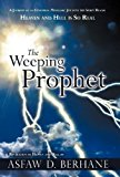 Weeping Prophet A Journey of an Ethiopian Messianic Jew into the Spirit Realm Heaven and Hell Is So Real Revelation of Heaven and Hell 2012 9781449772918 Front Cover
