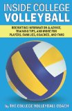 Inside College Volleyball Recruiting information and advice, training tips, and more for players, families, coaches, and Fans 2011 9781463660918 Front Cover